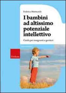 I bambini ad altissimo potenziale intellettivo. Guida per insegnanti e genitori.pdf