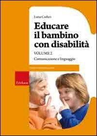 Educare il bambino con disabilità. Vol. 2: Comunicazione e linguaggio.