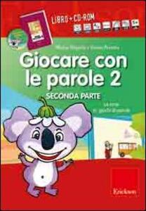 Giocare con le parole. Con CD-ROM. Vol. 2\2: Le rime e i giochi di parole.