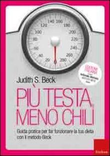 Più testa, meno chili. Guida pratica per far funzionare la tua dieta con il metodo Beck.pdf