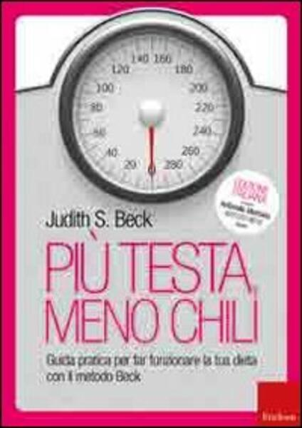 Più testa, meno chili. Guida pratica per far funzionare la tua dieta con il metodo Beck - Judith S. Beck - copertina