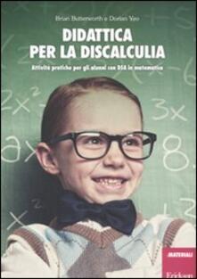 Didattica per la discalculia. Attività pratiche per gli alunni con DSA in matematica - Brian Butterworth,Dorian Yeo - copertina