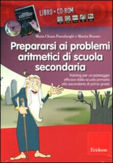 Prepararsi ai problemi aritmetici di scuola secondaria. Training per un passaggio efficace dalla scuola primaria alla secondaria di primo grado. Con CD-ROM.pdf