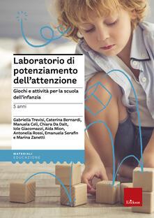Listadelpopolo.it Laboratorio di potenziamento dell'attenzione. Giochi e attività per la scuola dell'infanzia. Vol. 1: 5 anni. Image
