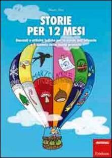 Radiosenisenews.it Storie per 12 mesi. Racconti e attività ludiche per la scuola dell'infanzia e il biennio della scuola primaria Image