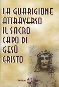 La guarigione attraverso il sacro capo di Gesù Cristo