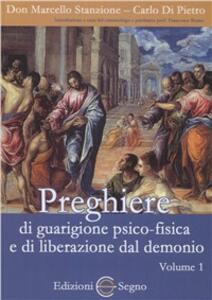 Preghiere di guarigione psico-fisica e di liberazione dal demonio. Vol. 1