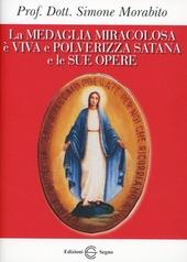 La medaglia miracolosa e viva e polverizza Satana e le sue opere