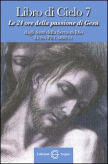 Mercatinidinataletorino.it Libro di cielo 7. Le 24 ore della passione di Gesù. Dagli scritti di Luisa Picarreta Image