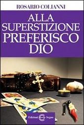 Alla superstizione preferisco Dio