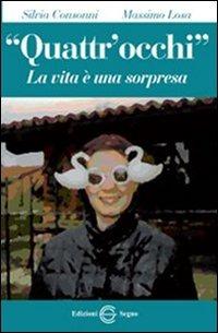«Quattr'occhi». La vita è una sorpresa - Consonni Silvia Losa Massimo - wuz.it