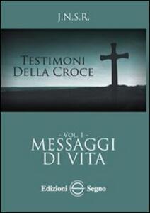 Testimoni della croce. Vol. 1: Messaggi di vita.