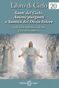 Libro di cielo. Vol. 20: Santi del cielo, anime purganti e santità del Divin volere.