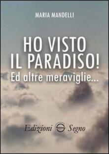 Ho visto il paradiso! Ed altre meraviglie... - Maria Mandelli - copertina