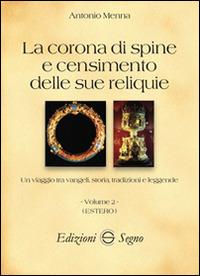 La La corona di spine e censimento delle sue reliquie. Vol. 2: Estero. - Menna Antonio - wuz.it