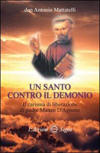 Un santo contro il demonio. Il carisma di liberazione di padre Matteo d'Agnone