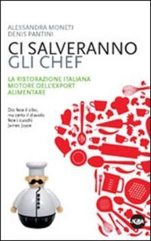 Ci salveranno gli chef. Il contributo della cucina italiana alla crescita del sistema agroalimentare - Alessandra Moneti,Denis Pantini - copertina