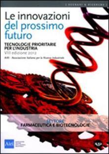 Le innovazioni del prossimo futuro. Tecnologie prioritarie per lindustria. Settore farmaceutica e biotecnologie.pdf