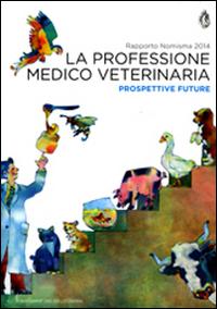 Image of La professione medico veterinaria. Prospettive future. Rapporto Nimisma 2014