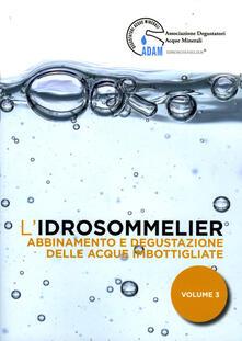 L idrosommelier. Vol. 3: Abbinamento e degustazione delle acque imbottigliate..pdf