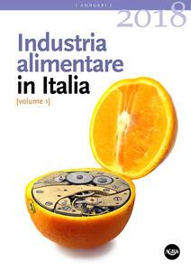Industria alimentare in Italia (2018). Vol. 1