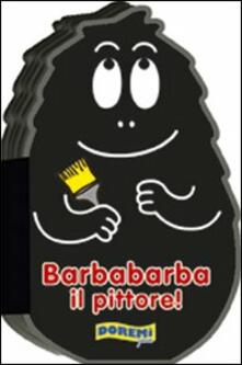 Barbabarba il pittore! Ediz. illustrata.pdf