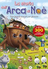 La storia dell'arca di Noe. Con adesivi
