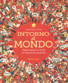 Intorno al mondo. Prime parole in tutte le lingue del mondo! Monditondi. Ediz. a colori.pdf