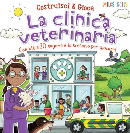 Image of La clinica veterinaria. Con oltre 20 sagome e lo scenario per giocare! Costruisci & gioca. Ediz. a colori