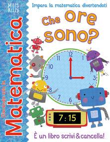 Che ore sono? Giocando con la matematica - Miles Kelly - copertina