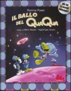 Foto Cover di Il ballo del Qua Qua. Con CD Audio, Libro di Romina Power,Mario Moraro, edito da Gallucci