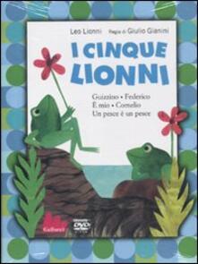 I cinque Lionni: Guizzo-Federico-È mio-Cornelio-Un pesce è un pesce. DVD. Con libro - Leo Lionni,Giulio Gianini - copertina