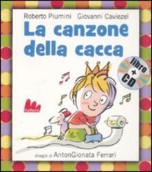 La canzone della cacca. Ediz. illustrata. Con CD Audio - Roberto Piumini,Giovanni Caviezel,AntonGionata Ferrari - copertina