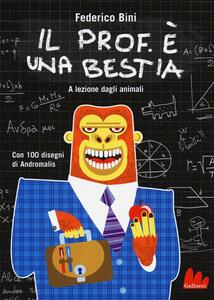 Il prof. è una bestia. A lezione dagli animali. Ediz. illustrata