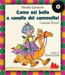 Come sei bello a cavallo del cammello! Caravan Petrol. Con CD Audio.pdf