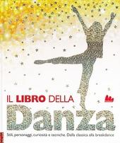Il libro della danza. Stili, personaggi, curiosita e tecniche. Dalla classica alla breakdance