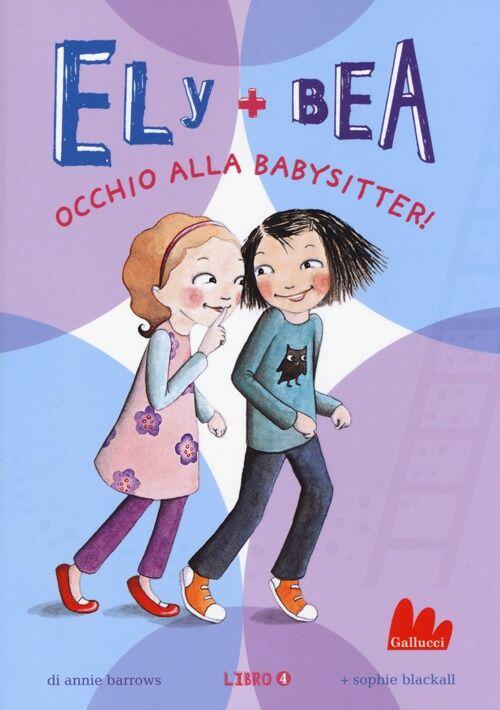 Occhio alla babysitter! Ely + Bea. Vol. 4