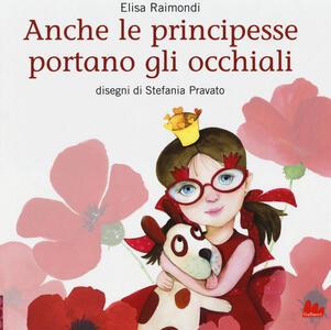Anche le principesse portano gli occhiali. Ediz. illustrata