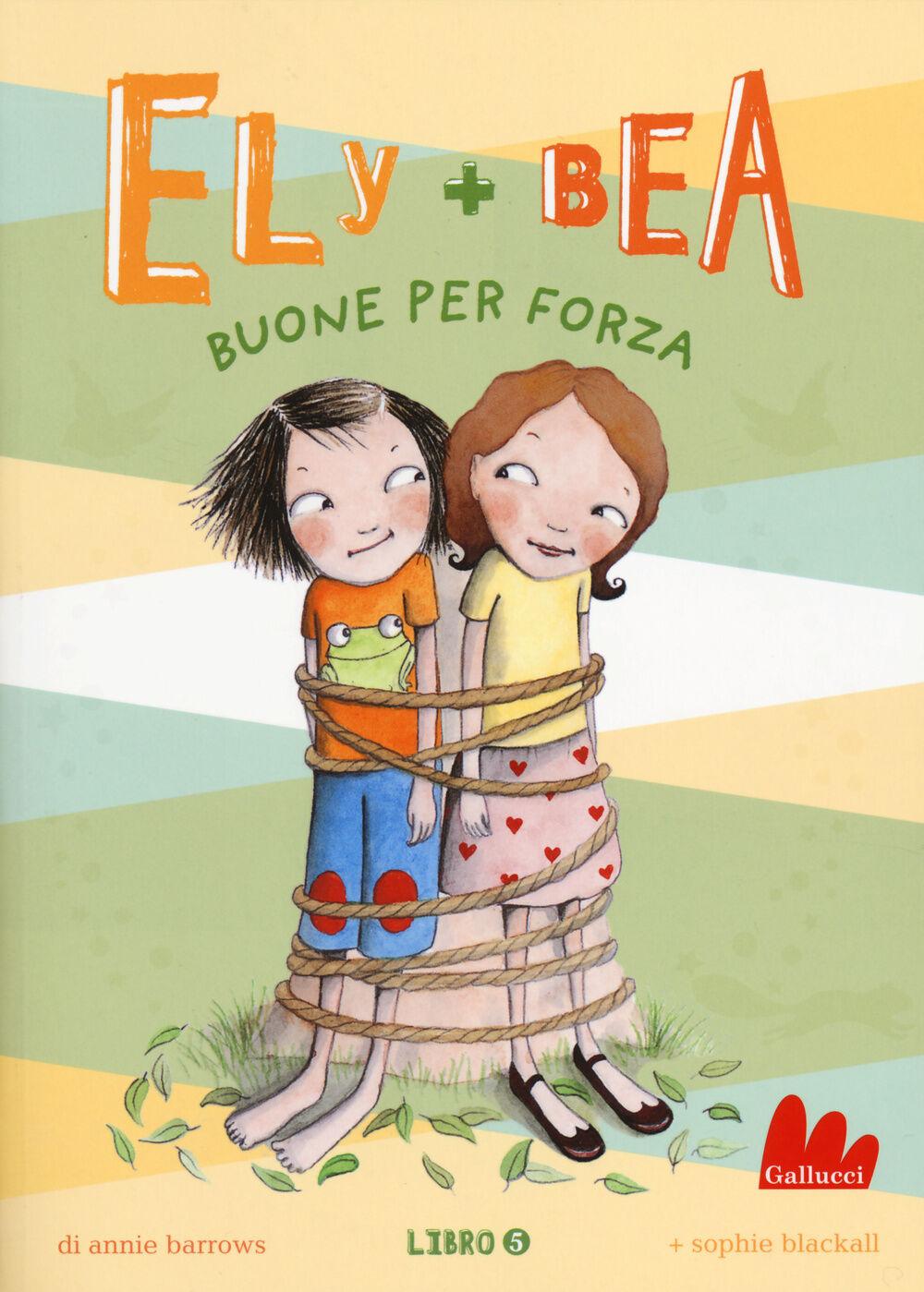 Buone per forza. Ely + Bea. Vol. 5