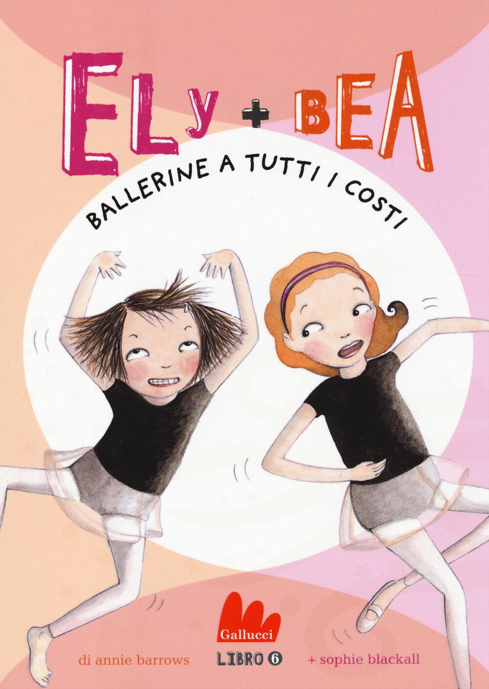 Ballerine a tutti i costi. Ely + Bea. Vol. 6