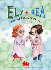 Ma che bella pensata! Ely + Bea. Vol. 7