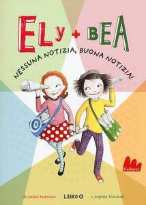 Nessuna notizia, buona notizia! Ely + Bea. Vol. 8