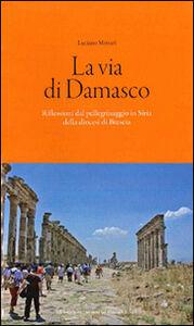 La via di Damasco. Riflessioni dal pellegrinaggio in Siria della Diocesi di Brescia
