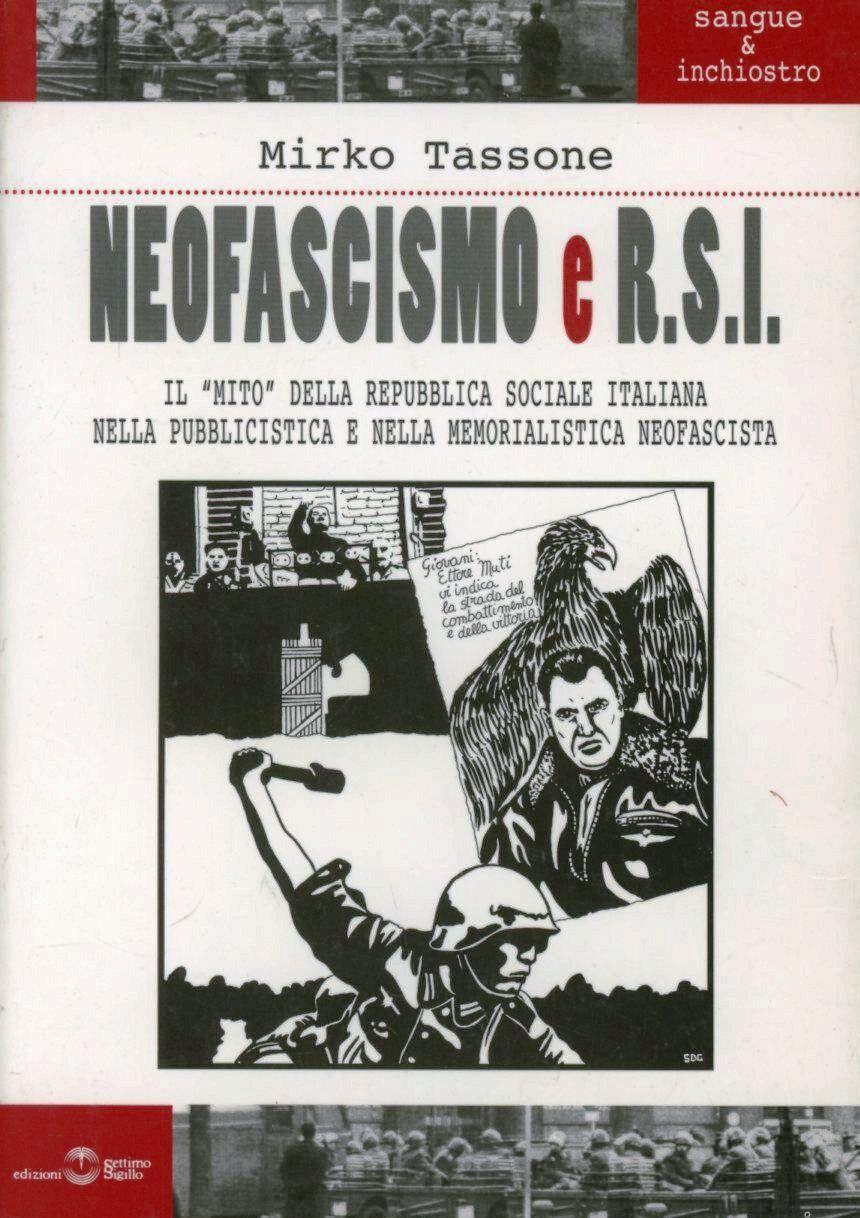Neofascismo e R.S.I. Il mito della Repubblica Sociale Italiana nella pubblicistica e nella memorialistica neofascista