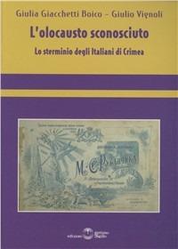 L' L' olocausto sconosciuto. Lo sterminio degli italiani di Crimea - Giacchetti Boico Giulia Vignoli Giulio - wuz.it