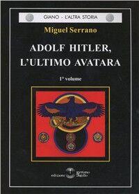 Adolf Hitler, l'ultimo Avatara. Vol. 1