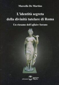 L' identità segreta della divinità tutelare di Roma