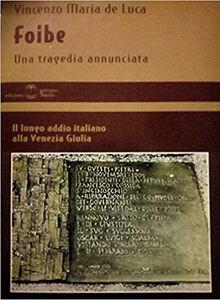 Foibe. Una tragedia annunciata. Il lungo addio italiano alla Venezia Giulia