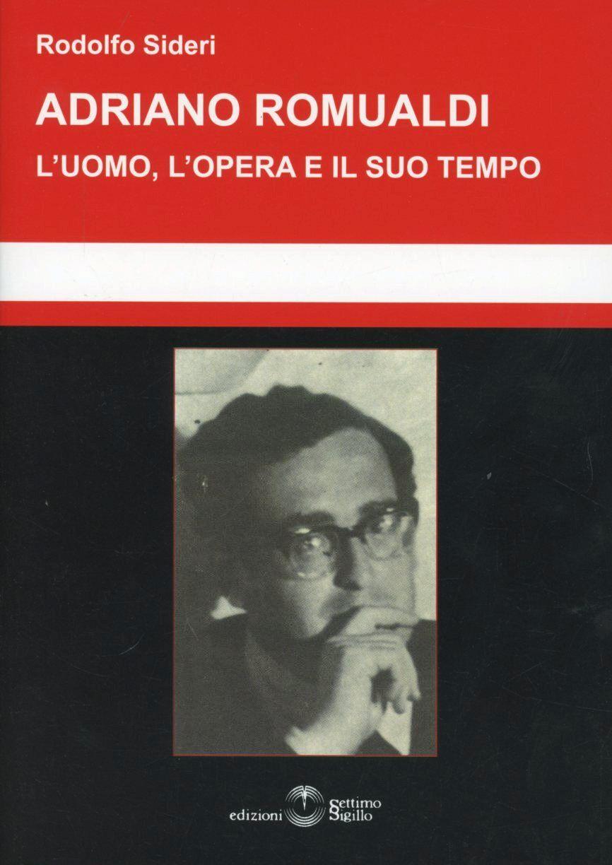 Adriano Romualdi. L'uomo, l'opera e il suo tempo