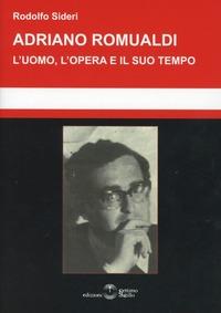 Adriano Romualdi. L'uomo, l'opera e il suo tempo - Sideri Rodolfo - wuz.it